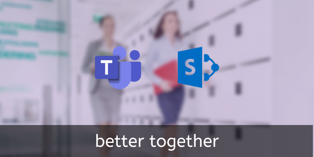 SharePoint and Teams: Better Together