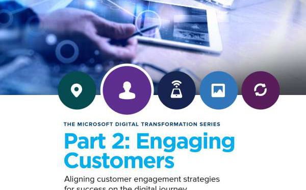 THE MICROSOFT DIGITAL TRANSFORMATION SERIES Part 2: Engaging Customers